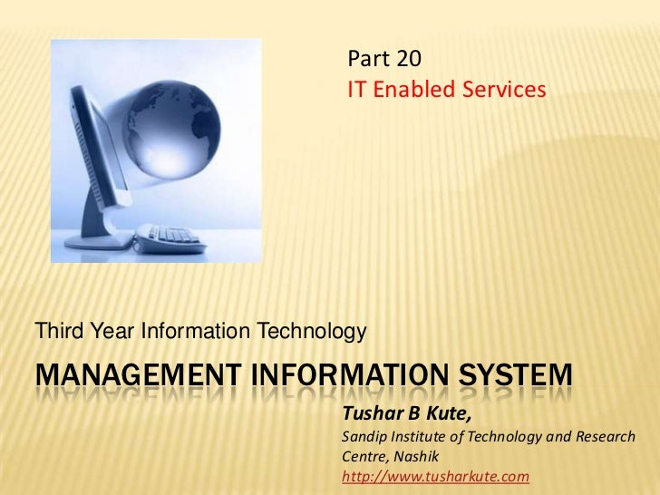 Management information system<br />Third Year Information Technology<br />Part 20 <br />IT Enabled Services<br />Tushar B ...