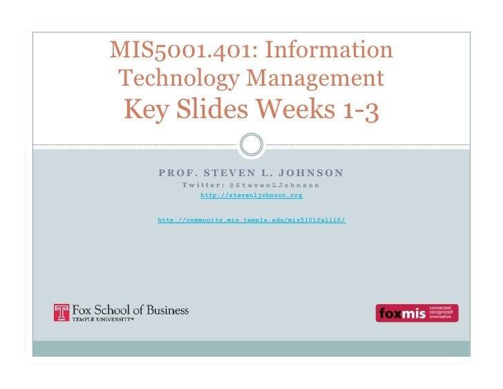 MIS5001.401: Information Technology Management  Key Slides Weeks 1-3      PROF. STEVEN L. JOHNSON          Twitter: @Steve...
