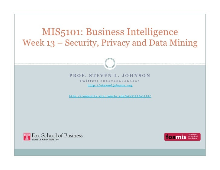 MIS5101: Business IntelligenceWeek 13 – Security, Privacy and Data Mining           PROF. STEVEN L. JOHNSON               ...