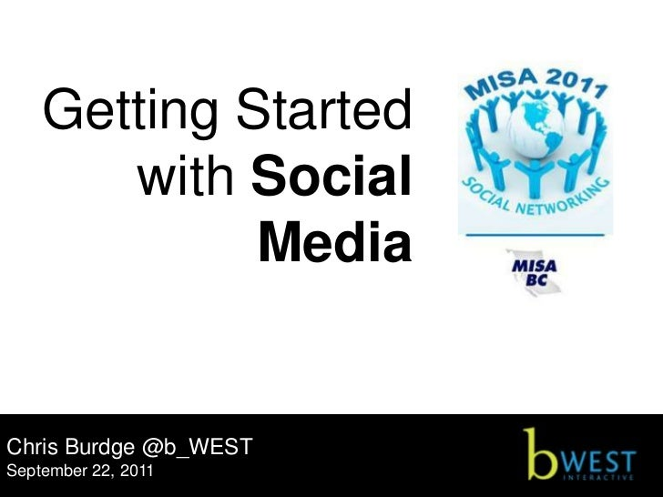 Getting Started       with Social             MediaChris Burdge @b_WESTSeptember 22, 2011