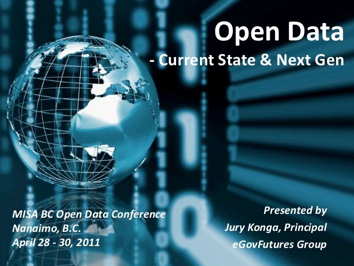 Open Data- Current State & Next Gen<br />Presented by <br />Jury Konga, Principal<br />eGovFutures Group<br />.<br />MISA ...