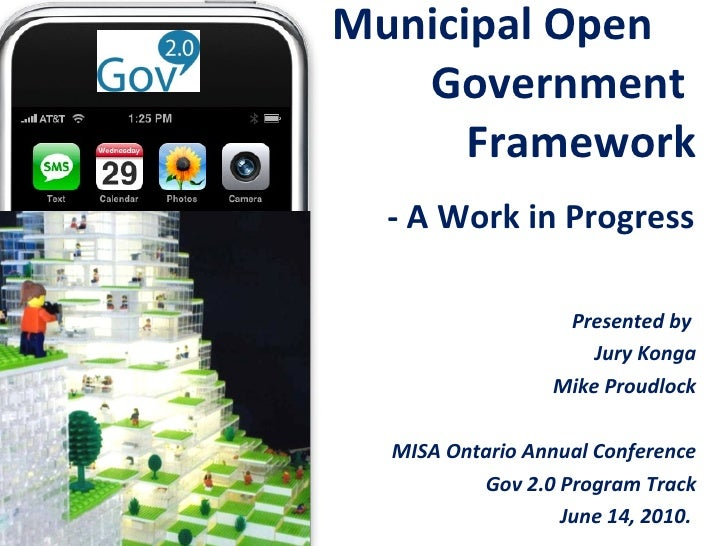 Presented by  Jury Konga Mike Proudlock MISA Ontario Annual Conference Gov 2.0 Program Track June 14, 2010.  Municipal Ope...