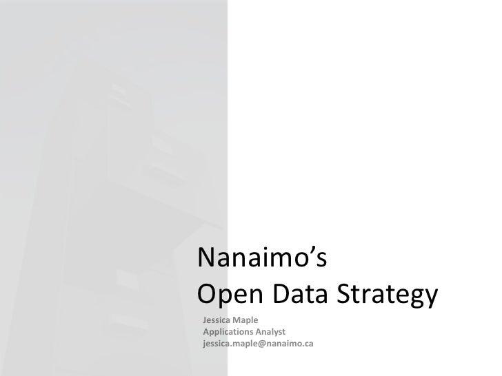 Nanaimo's Open Data Strategy<br />Jessica Maple<br />Applications Analyst<br />jessica.maple@nanaimo.ca<br />