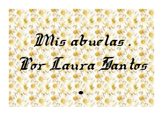 Mis abuelas . Por Laura Santos .