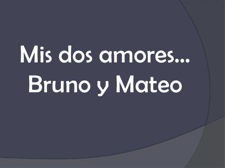 Mis dos amores…Bruno y Mateo