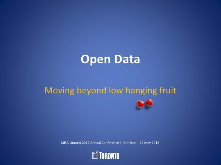 Open DataMoving beyond low hanging fruit   MISA Ontario 2012 Annual Conference | Hamilton | 29 May 2012