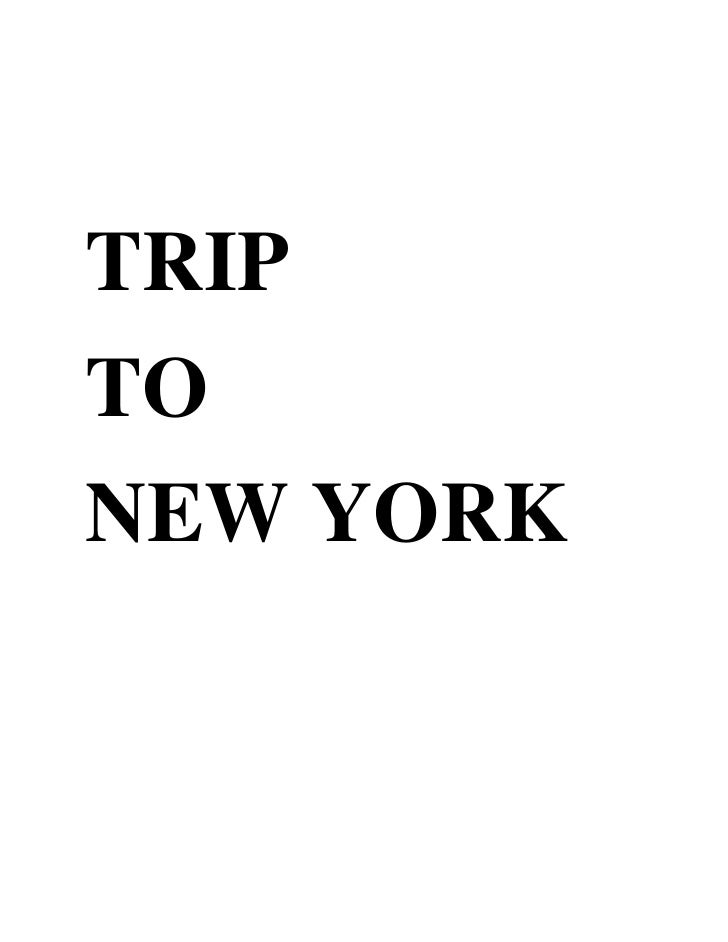 TRIP TO NEW YORKI choose NEW YORK as a location for the assignment. Here is some brief introduction about NEW YORK, USA.Ne...