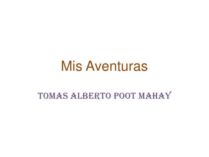 Mis Aventuras<br />Tomas Alberto Poot Mahay<br />