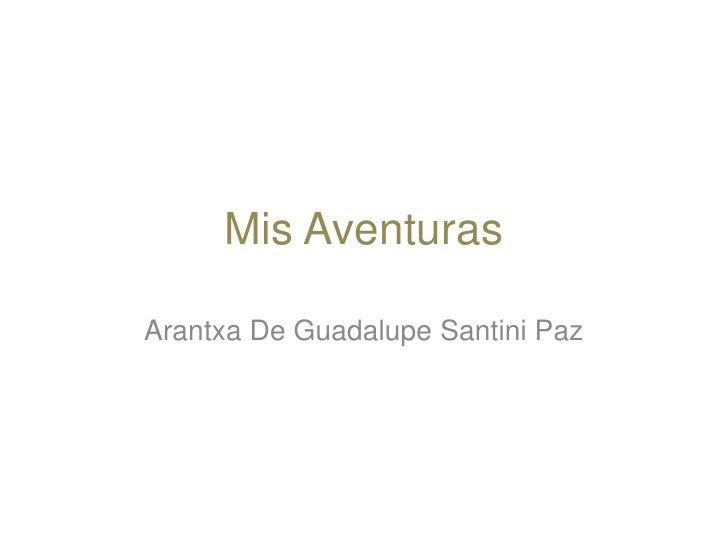 Mis Aventuras<br />Arantxa De Guadalupe Santini Paz<br />