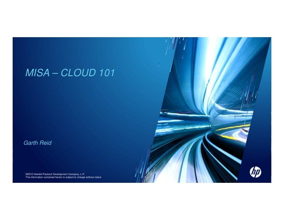 MISA – CLOUD 101Garth Reid©2010 Hewlett-Packard Development Company, L.P.The information contained herein is subject to ch...