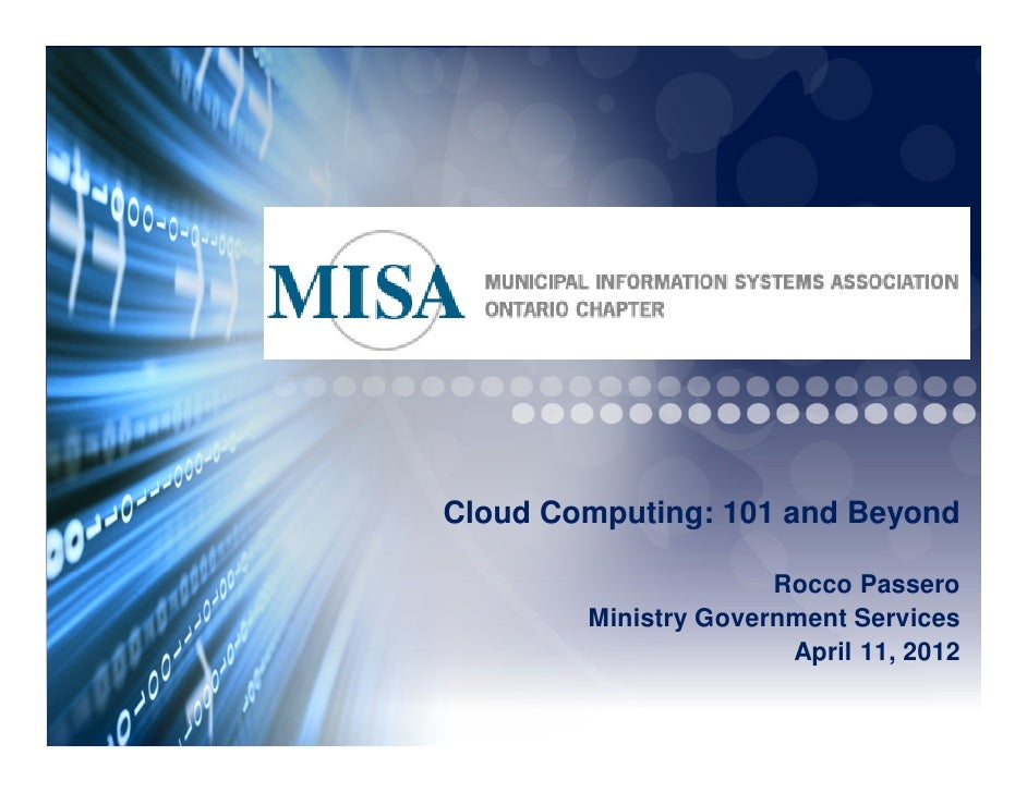 Cloud Computing: 101 and Beyond                      Rocco Passero        Ministry Government Services                    ...