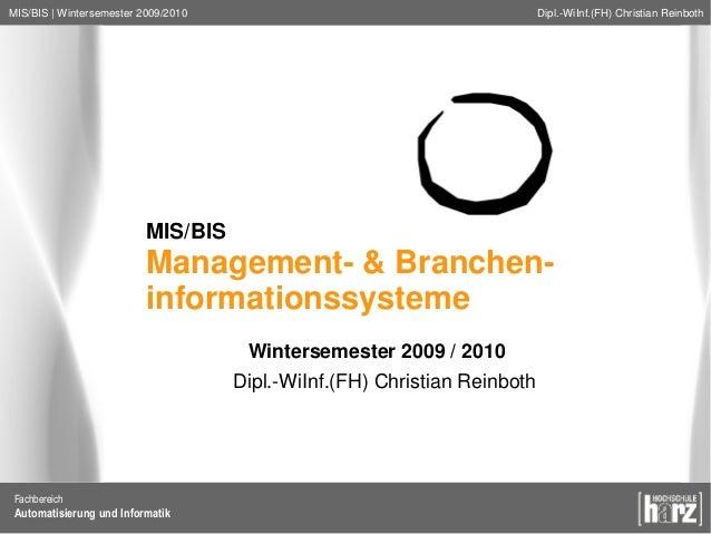 MIS/BIS | Wintersemester 2009/2010 Dipl.-WiInf.(FH) Christian Reinboth Fachbereich Automatisierung und Informatik MIS/BIS ...