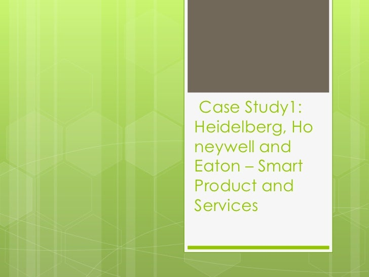 Case Study1:Heidelberg, Honeywell andEaton – SmartProduct andServices
