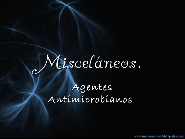 Misceláneos.Misceláneos. AgentesAgentes AntimicrobianosAntimicrobianos