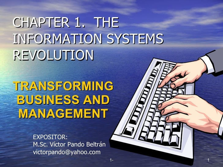 CHAPTER 1.  THE INFORMATION SYSTEMS REVOLUTION TRANSFORMING BUSINESS AND MANAGEMENT EXPOSITOR: M.Sc. Víctor Pando Beltrán ...