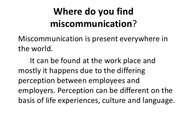 example of miscommunication 'the navigator's miscommunication was caused by out-dated communication equipment' 'and that's just a little example, but there's so many so many problems.