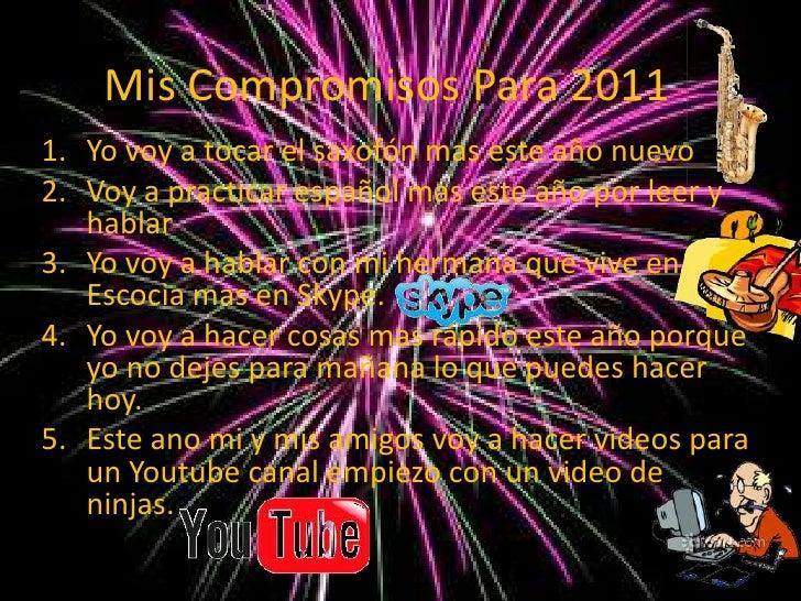 MisCompromisos Para 2011 Yo voy a tocar el saxofón mas este año nuevo Voy a practicar español mas este año por leer y habl...