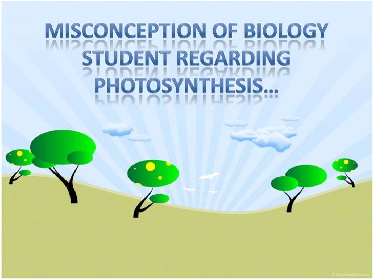Misconception of biologystudentregardingphotosynthesis…<br />
