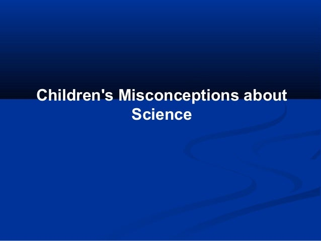 Childrens Misconceptions about            Science