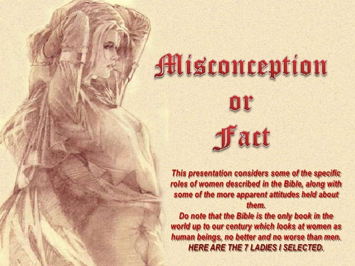 Misconception<br />or<br />Fact<br />This presentation considers some of the specific roles of women described in the Bibl...