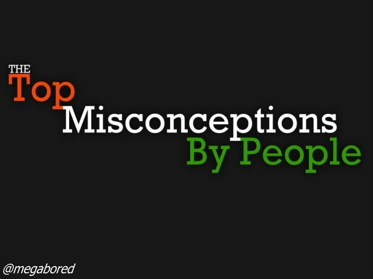The Top Misconceptions By People