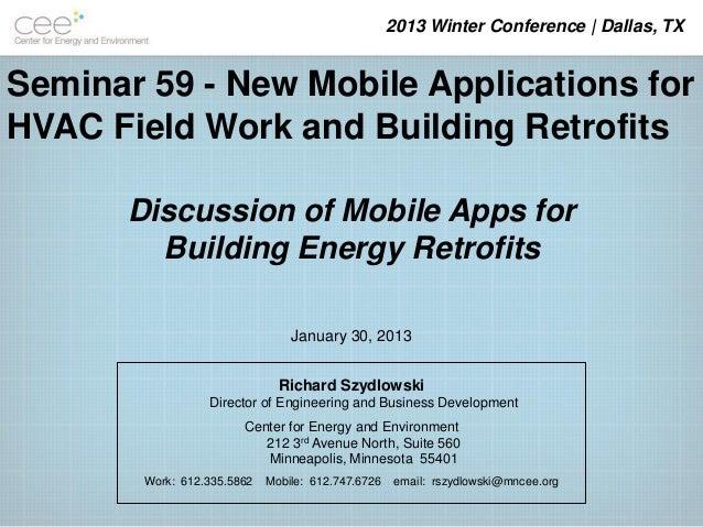 2013 Winter Conference | Dallas, TXSeminar 59 - New Mobile Applications forHVAC Field Work and Building Retrofits       Di...