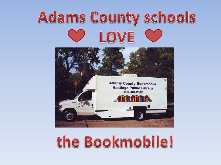 Adams County schools<br />LOVE     <br />the Bookmobile!<br />