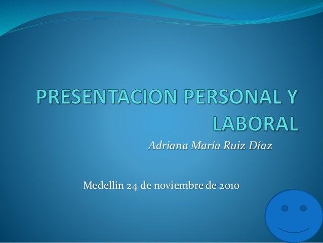 Adriana María Ruiz Díaz Medellín 24 de noviembre de 2010