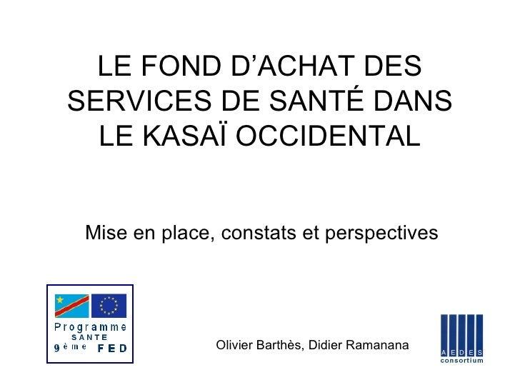 LE FOND D'ACHAT DES SERVICES DE SANTÉ DANS   LE KASAÏ OCCIDENTAL    Mise en place, constats et perspectives               ...