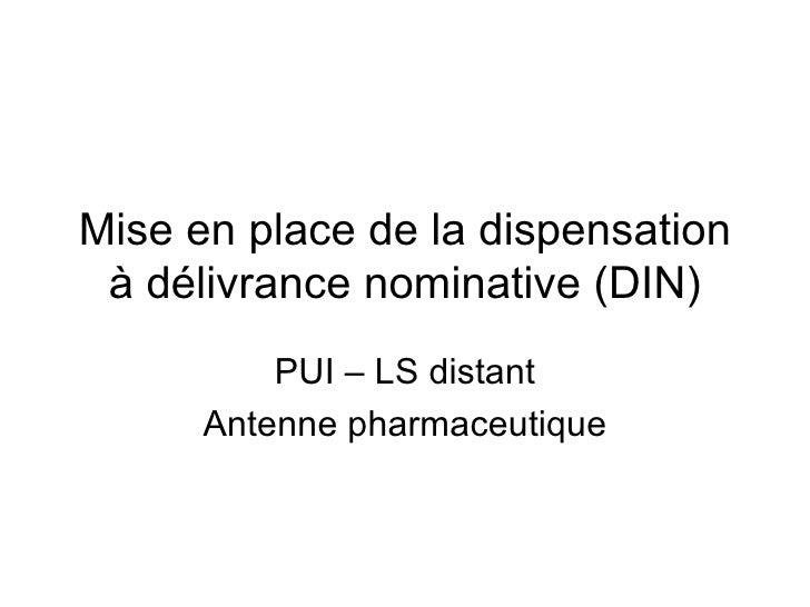 Mise en place de la dispensation à délivrance nominative (DIN) PUI – LS distant Antenne pharmaceutique