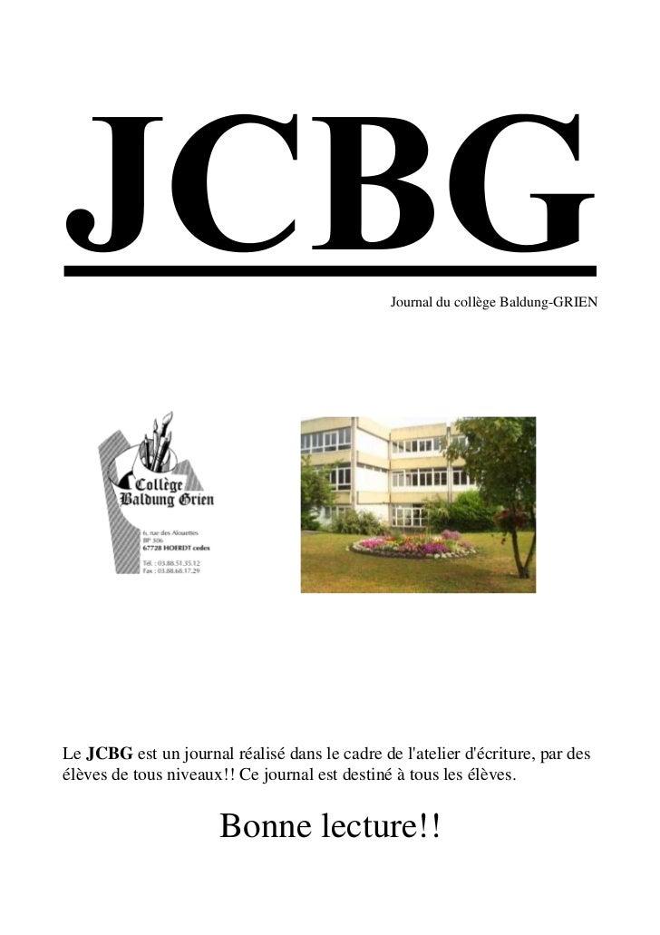 Journal du collège Baldung-GRIENLe JCBG est un journal réalisé dans le cadre de latelier décriture, par desélèves de tous ...