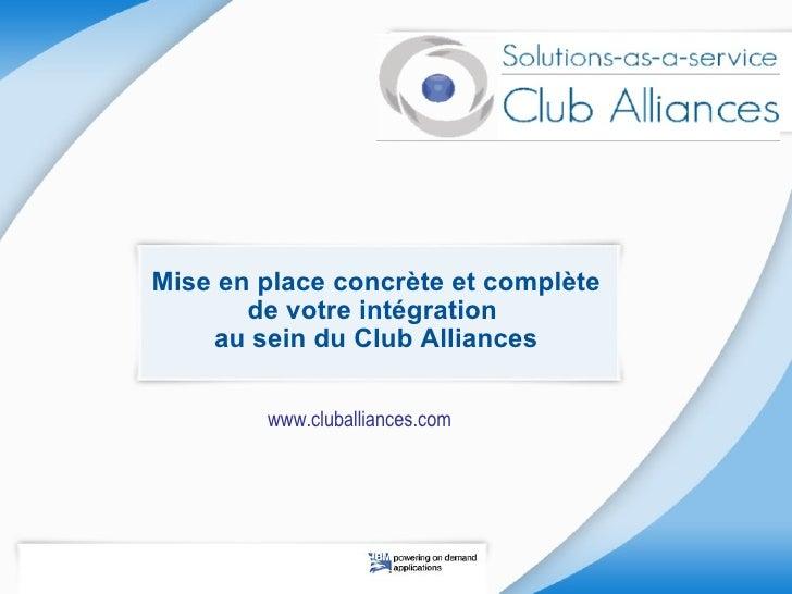 Mise en place concrète et complète        de votre intégration     au sein du Club Alliances          www.cluballiances.com