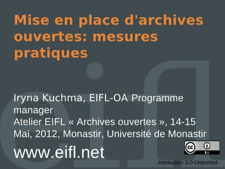Mise en place darchivesouvertes: mesurespratiquesIryna Kuchma, EIFL-OA ProgrammemanagerAtelier EIFL « Archives ouvertes »,...