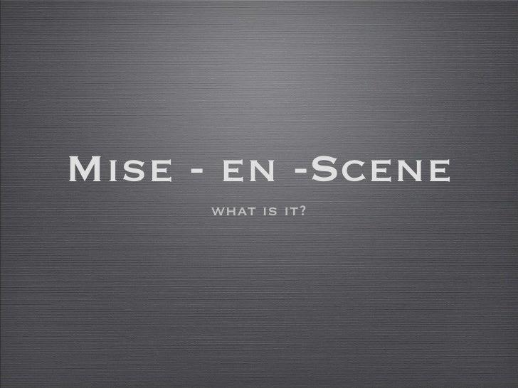 Mise - en -Scene <ul><li>what is it? </li></ul>
