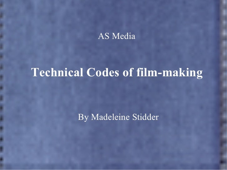 AS MediaTechnical Codes of film-making        By Madeleine Stidder