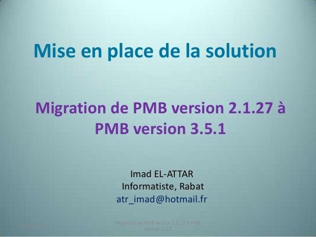 Mise en place de la solution      Migration de PMB version 2.1.27 à              PMB version 3.5.1                   Imad ...