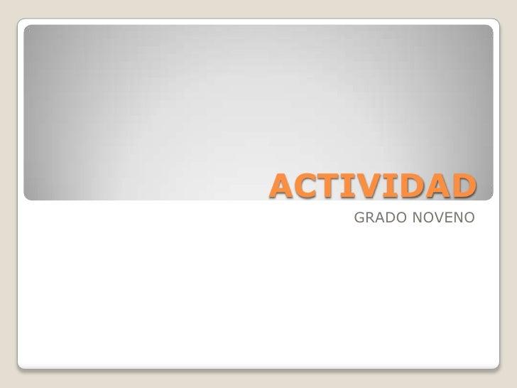 ACTIVIDAD <br />GRADO NOVENO<br />