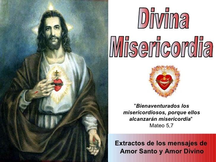 """Divina Misericordia Extractos de los mensajes de  Amor Santo y Amor Divino """" Bienaventurados los misericordiosos, por..."""