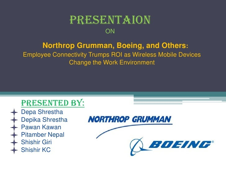 PRESENTAION                           ON      Northrop Grumman, Boeing, and Others:Employee Connectivity Trumps ROI as Wir...