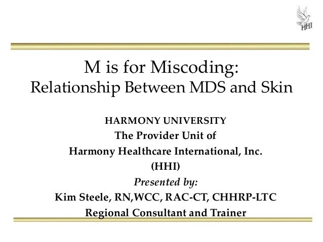 M is for Miscoding: Relationship Between MDS and Skin HARMONY UNIVERSITY The Provider Unit of Harmony Healthcare Internati...