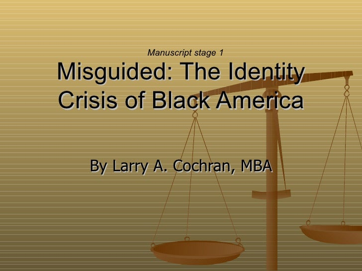 Misguided: The Identity Crisis of Black America By Larry A. Cochran, MBA Manuscript stage 1