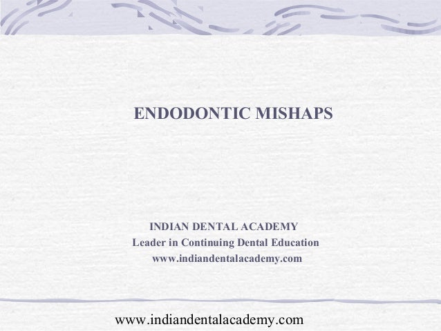 ENDODONTIC MISHAPS     INDIAN DENTAL ACADEMY  Leader in Continuing Dental Education      www.indiandentalacademy.comwww.in...