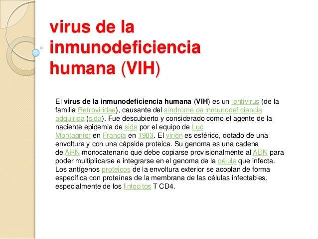 virus de lainmunodeficienciahumana (VIH)El virus de la inmunodeficiencia humana (VIH) es un lentivirus (de lafamilia Retro...