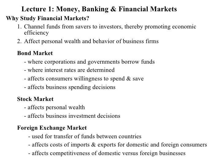 <ul><li>Lecture 1: Money, Banking & Financial Markets   </li></ul><ul><li>Why Study Financial Markets?   </li></ul><ul><ul...