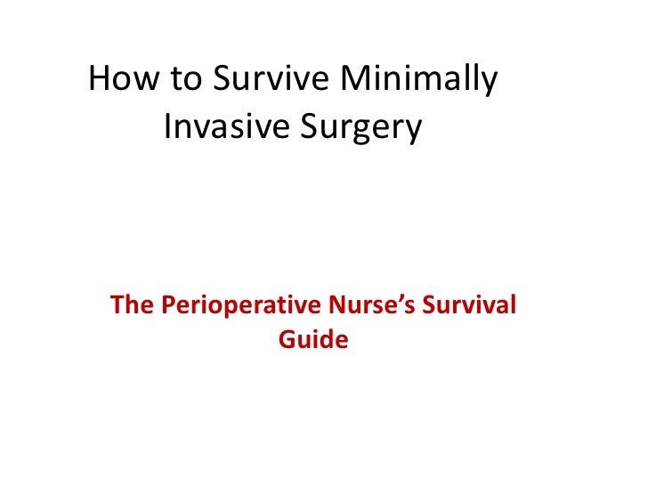 How to Survive Minimally Invasive Surgery<br />The Perioperative Nurse's Survival Guide<br />
