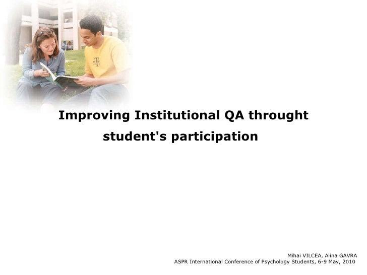 Improving Institutional QA throught student's participation   Mihai VILCEA, Alina GAVRA ASPR International Conference of P...