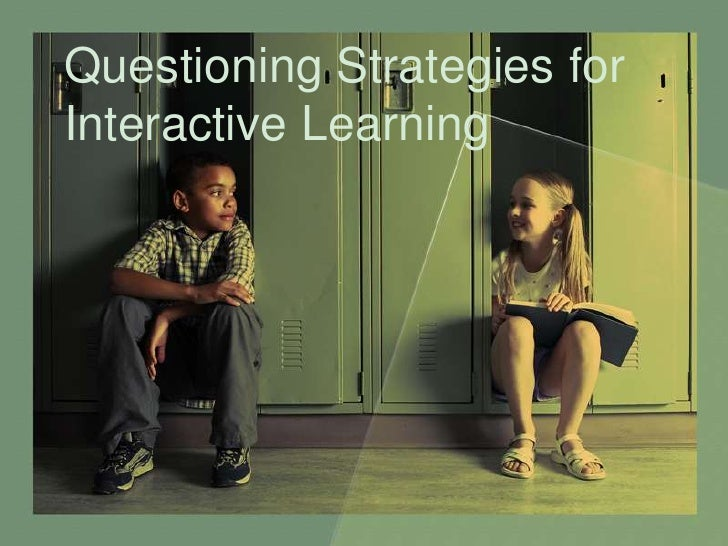 Questioning Strategies for Interactive Learning<br />
