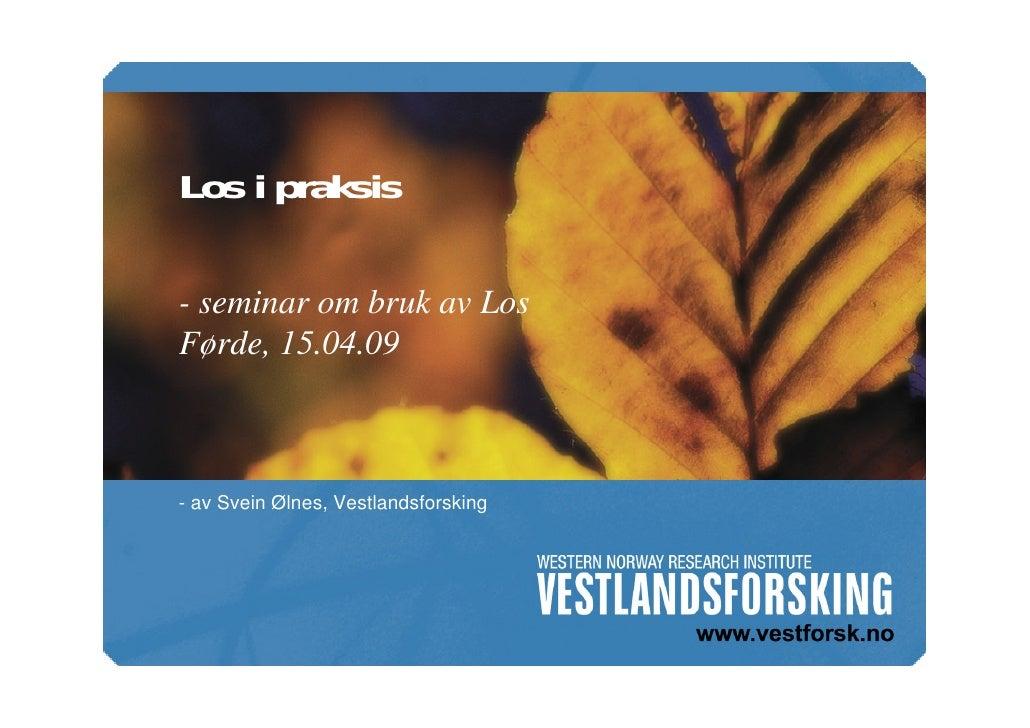 Los i praksis  - seminar om bruk av Los Førde, 15.04.09    - av Svein Ølnes, Vestlandsforsking