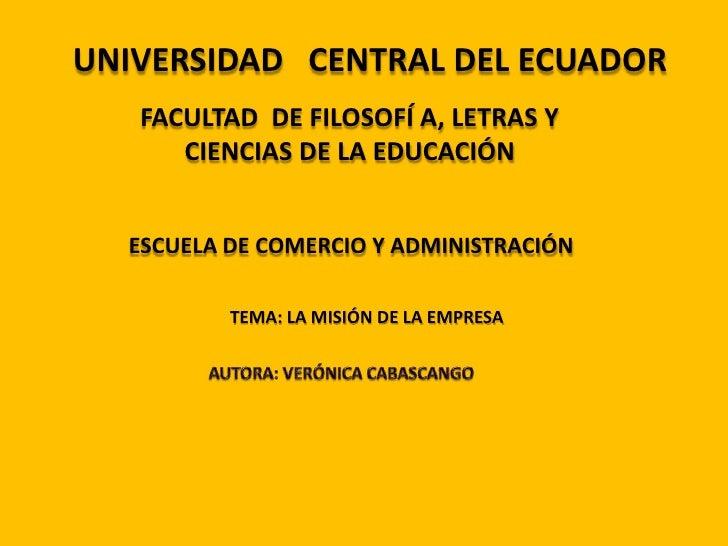 UNIVERSIDAD   CENTRAL DEL ECUADOR<br />FACULTAD  DE FILOSOFÍ A, LETRAS Y CIENCIAS DE LA EDUCACIÓN <br />ESCUELA DE COMERCI...