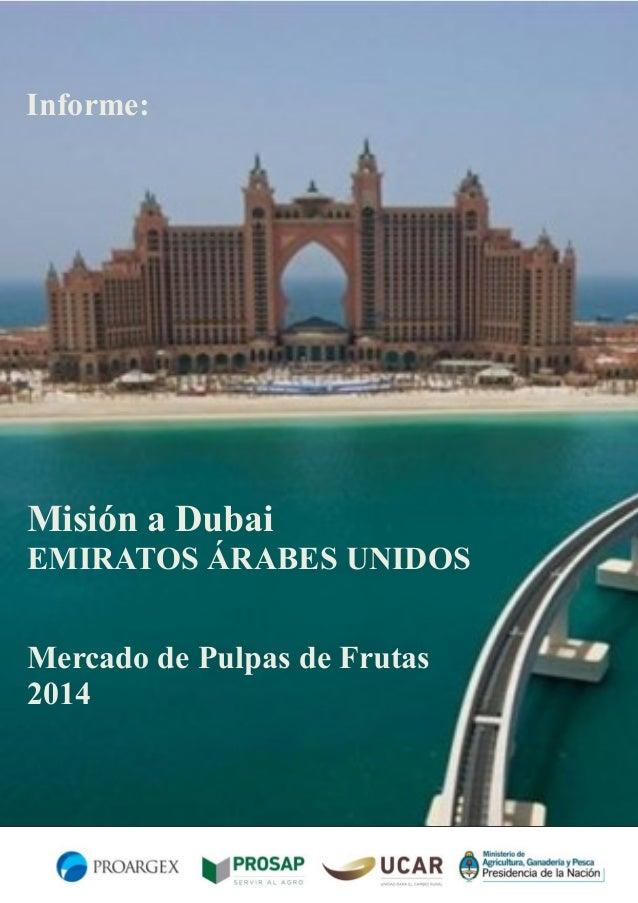Informe:  Misión a Dubai EMIRATOS ÁRABES UNIDOS Mercado de Pulpas de Frutas 2014